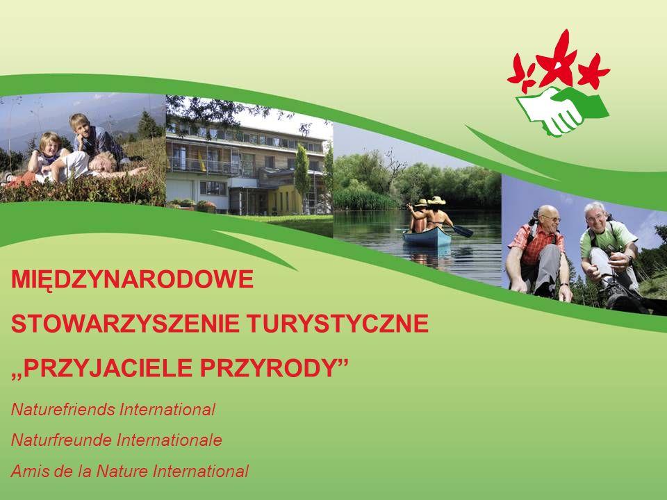MIĘDZYNARODOWE STOWARZYSZENIE TURYSTYCZNE PRZYJACIELE PRZYRODY Naturefriends International Naturfreunde Internationale Amis de la Nature International