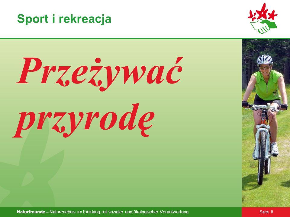 Naturfreunde – Naturerlebnis im Einklang mit sozialer und ökologischer Verantwortung Seite 8 Sport i rekreacja Przeżywać przyrodę