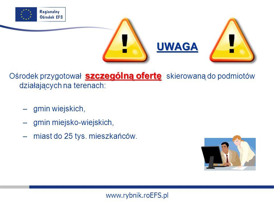 www.rybnik.roEFS.pl UWAGA szczególną ofertę Ośrodek przygotował szczególną ofertę skierowaną do podmiotów działających na terenach: – gmin wiejskich, – gmin miejsko-wiejskich, – miast do 25 tys.