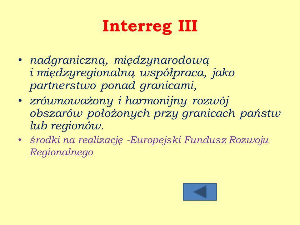 Interreg III nadgraniczną, międzynarodową i międzyregionalną współpraca, jako partnerstwo ponad granicami, zrównoważony i harmonijny rozwój obszarów położonych przy granicach państw lub regionów.
