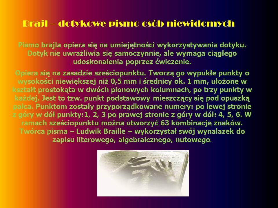 Brajl – dotykowe pismo osób niewidomych Pismo brajla opiera się na umiejętności wykorzystywania dotyku. Dotyk nie uwrażliwia się samoczynnie, ale wyma