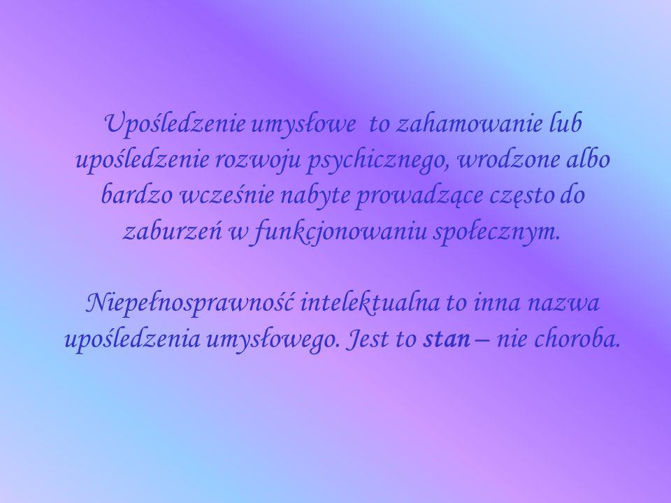 Upośledzenie umysłowe to zahamowanie lub upośledzenie rozwoju psychicznego, wrodzone albo bardzo wcześnie nabyte prowadzące często do zaburzeń w funkc