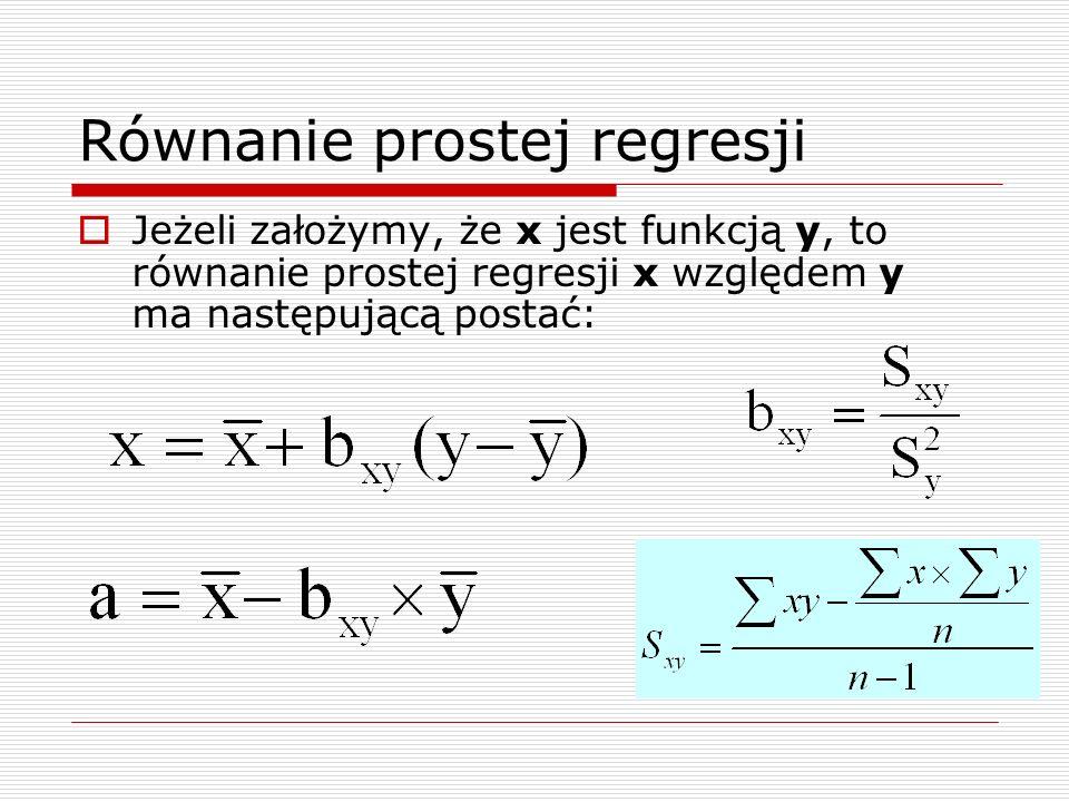 Równanie prostej regresji Jeżeli założymy, że x jest funkcją y, to równanie prostej regresji x względem y ma następującą postać: