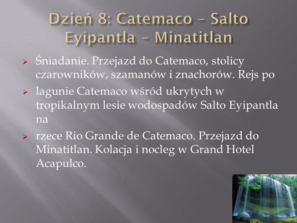 Śniadanie. Przejazd do Catemaco, stolicy czarowników, szamanów i znachorów. Rejs po lagunie Catemaco wśród ukrytych w tropikalnym lesie wodospadów Sal