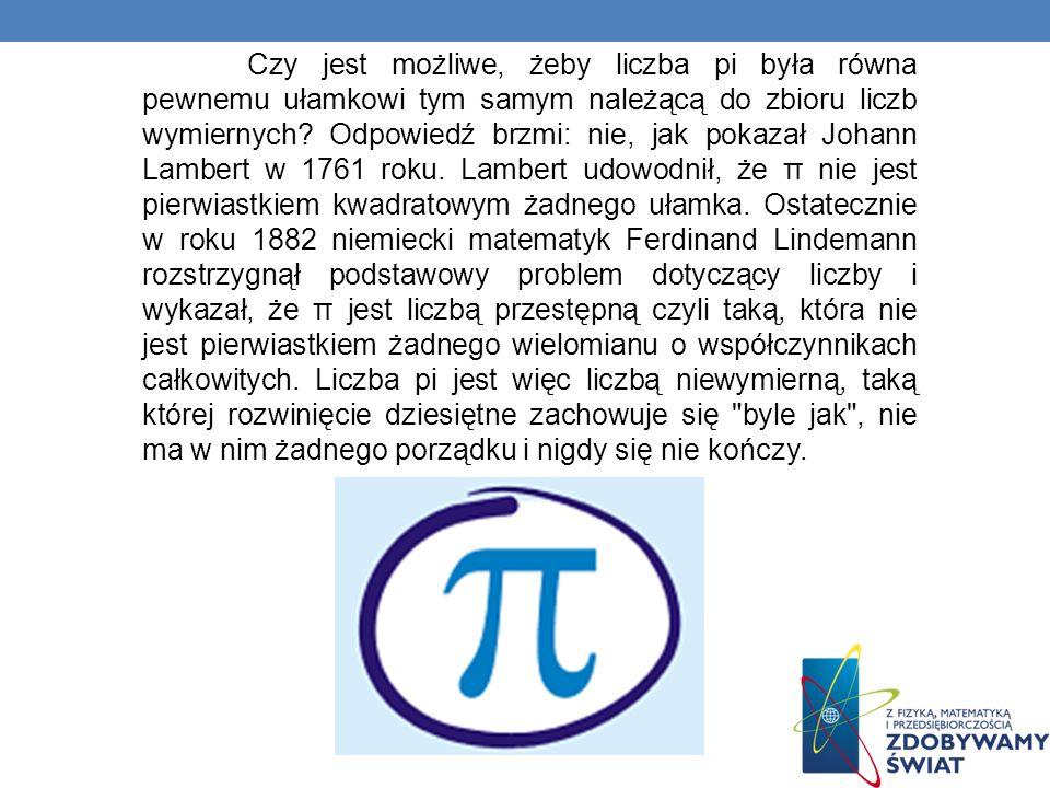 Czy jest możliwe, żeby liczba pi była równa pewnemu ułamkowi tym samym należącą do zbioru liczb wymiernych? Odpowiedź brzmi: nie, jak pokazał Johann L