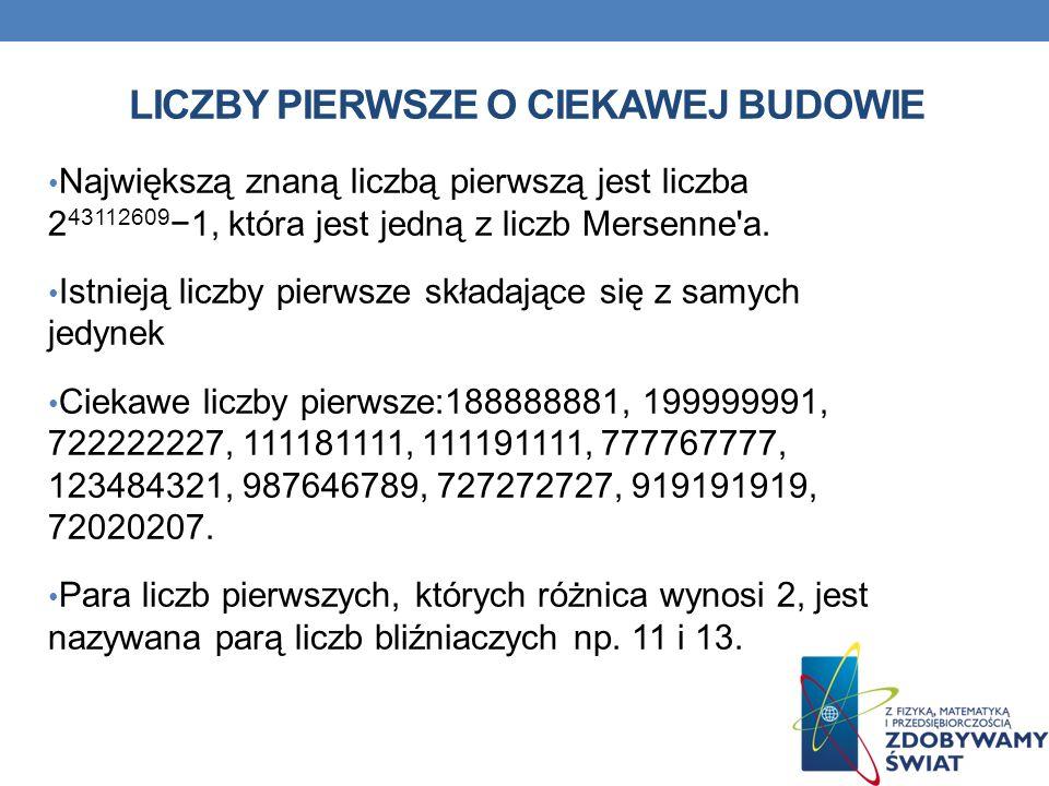 LICZBY PIERWSZE O CIEKAWEJ BUDOWIE Największą znaną liczbą pierwszą jest liczba 2 43112609 1, która jest jedną z liczb Mersenne'a. Istnieją liczby pie
