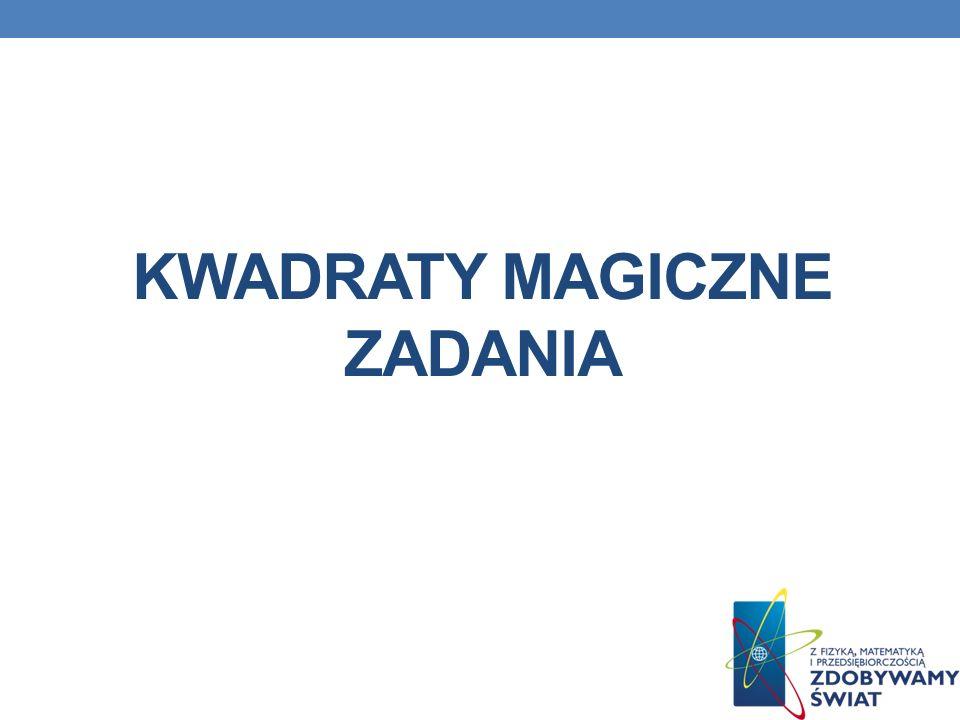 KWADRATY MAGICZNE ZADANIA