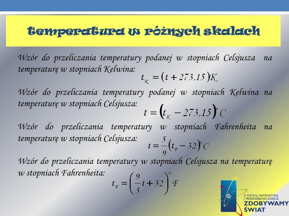 Wzór do przeliczania temperatury podanej w stopniach Celsjusza na temperaturę w stopniach Kelwina: Wzór do przeliczania temperatury podanej w stopniac