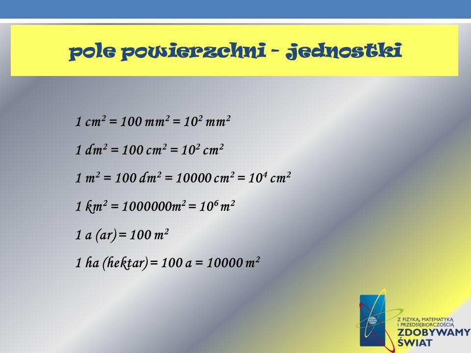 1 cm 2 = 100 mm 2 = 10 2 mm 2 1 dm 2 = 100 cm 2 = 10 2 cm 2 1 m 2 = 100 dm 2 = 10000 cm 2 = 10 4 cm 2 1 km 2 = 1000000m 2 = 10 6 m 2 1 a (ar) = 100 m