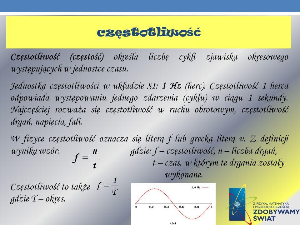 cz ę stotliwo ść Częstotliwość (częstość) określa liczbę cykli zjawiska okresowego występujących w jednostce czasu. Jednostka częstotliwości w układzi