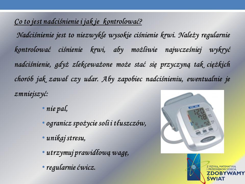 Co to jest nadciśnienie i jak je kontrolować? Nadciśnienie jest to niezwykle wysokie ciśnienie krwi. Należy regularnie kontrolować ciśnienie krwi, aby