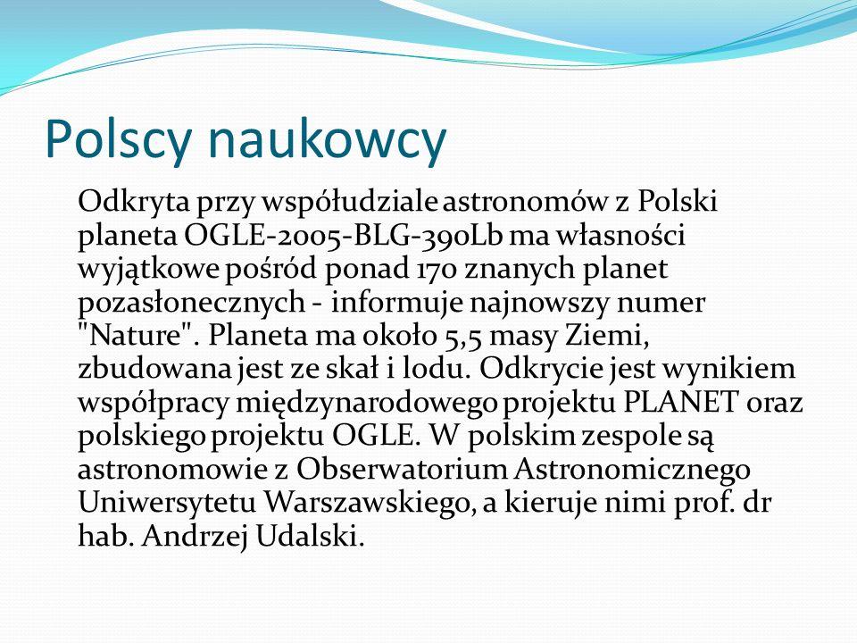Polscy naukowcy Odkryta przy współudziale astronomów z Polski planeta OGLE-2005-BLG-390Lb ma własności wyjątkowe pośród ponad 170 znanych planet pozas