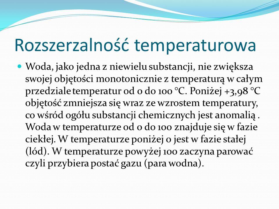 Rozszerzalność temperaturowa Woda, jako jedna z niewielu substancji, nie zwiększa swojej objętości monotonicznie z temperaturą w całym przedziale temp
