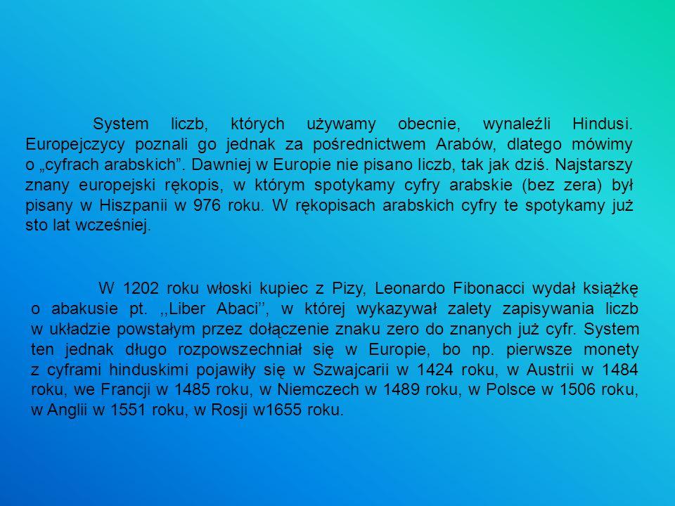 System liczb, których używamy obecnie, wynaleźli Hindusi. Europejczycy poznali go jednak za pośrednictwem Arabów, dlatego mówimy o cyfrach arabskich.