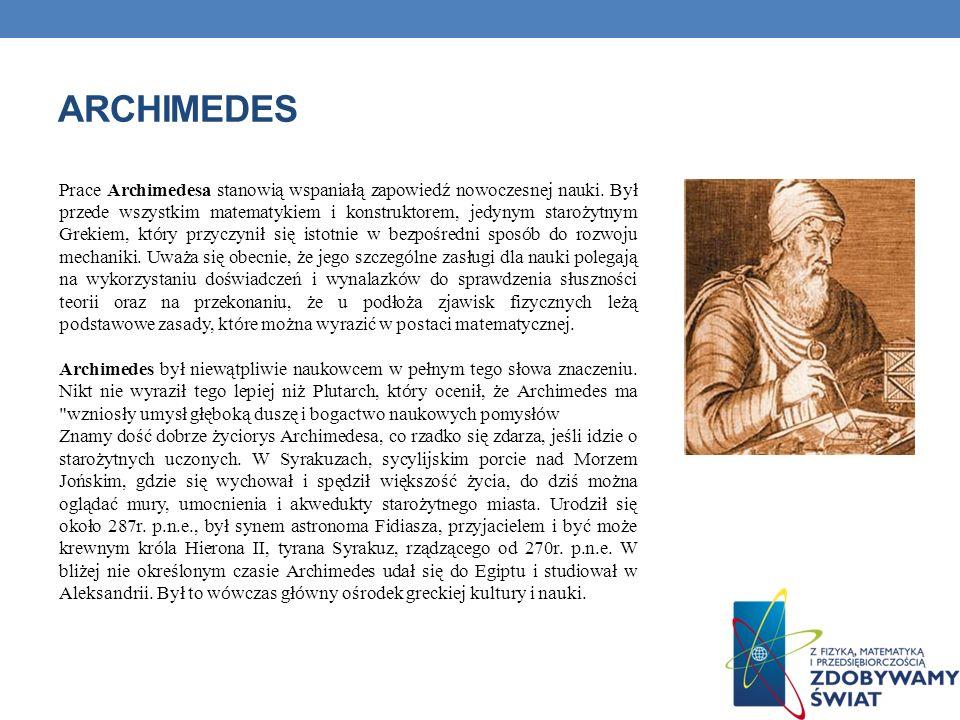ARCHIMEDES Prace Archimedesa stanowią wspaniałą zapowiedź nowoczesnej nauki.