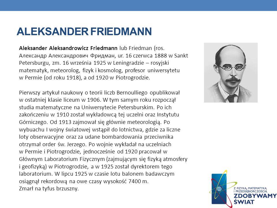 ALEKSANDER FRIEDMANN Aleksander Aleksandrowicz Friedmann lub Friedman (ros.