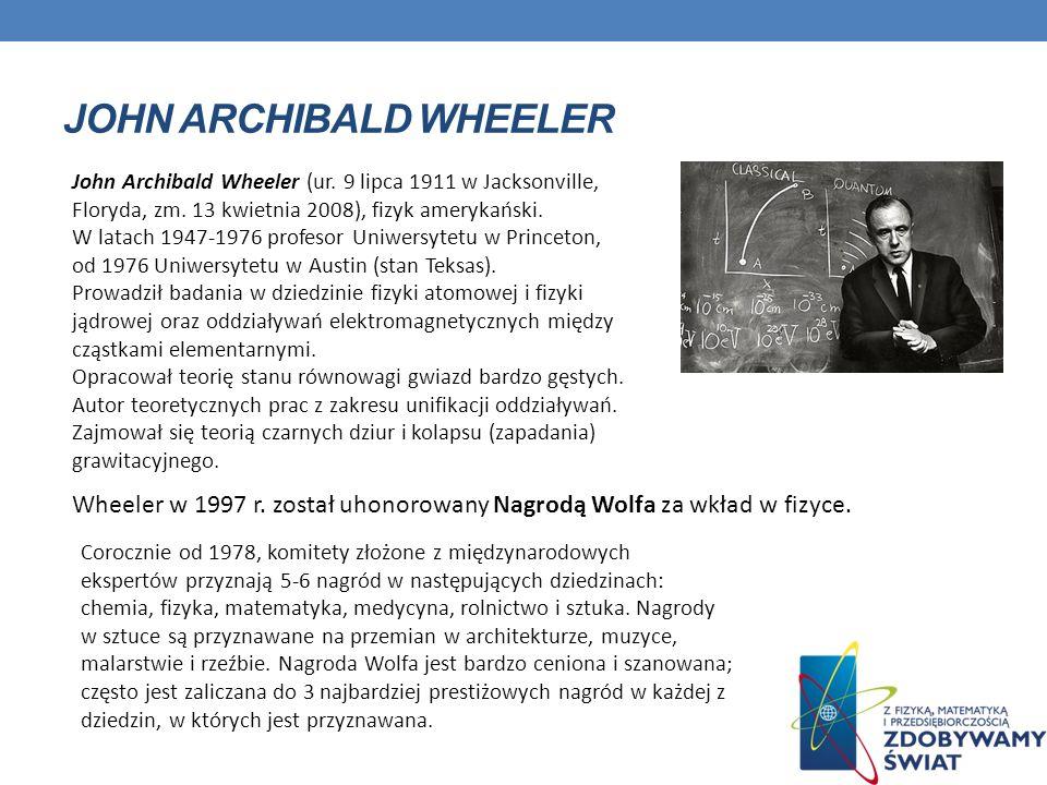 JOHN ARCHIBALD WHEELER John Archibald Wheeler (ur.