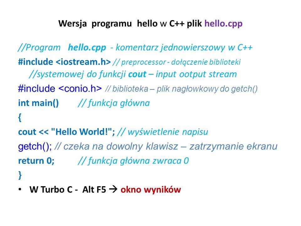 Wersja programu hello w C++ plik hello.cpp //Program hello.cpp - komentarz jednowierszowy w C++ #include // preprocessor - dołączenie biblioteki //sys
