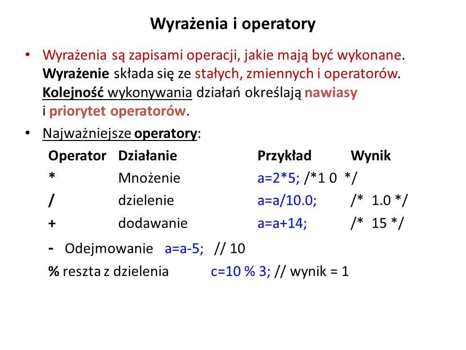Wyrażenia i operatory Wyrażenia są zapisami operacji, jakie mają być wykonane. Wyrażenie składa się ze stałych, zmiennych i operatorów. Kolejność wyko