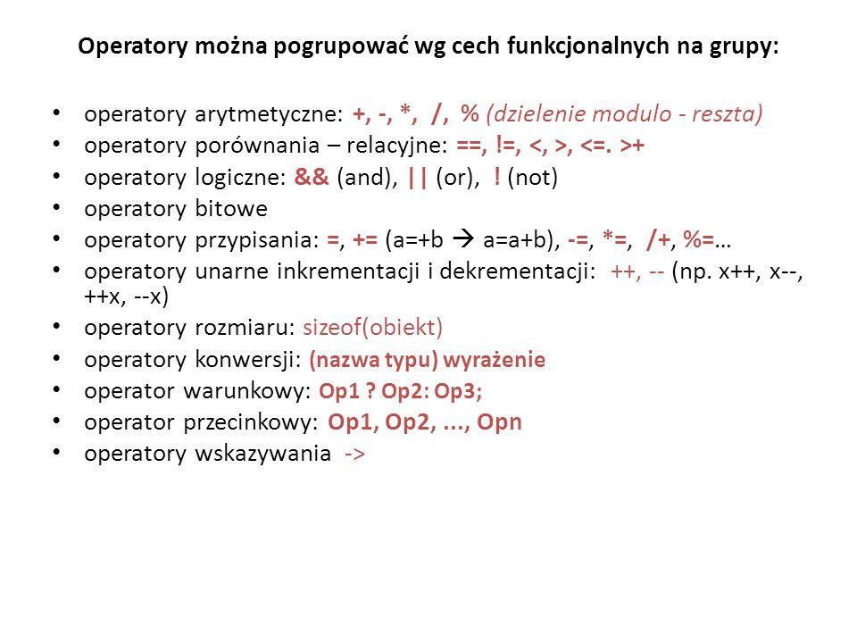 Operatory można pogrupować wg cech funkcjonalnych na grupy: operatory arytmetyczne: +, -, *, /, % (dzielenie modulo - reszta) operatory porównania – r