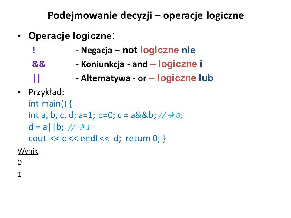 Podejmowanie decyzji – operacje logiczne Operacje logiczne : ! - Negacja – not logiczne nie && - Koniunkcja - and – logiczne i || - Alternatywa - or –