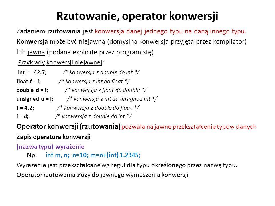Rzutowanie, operator konwersji Zadaniem rzutowania jest konwersja danej jednego typu na daną innego typu. Konwersja może być niejawna (domyślna konwer
