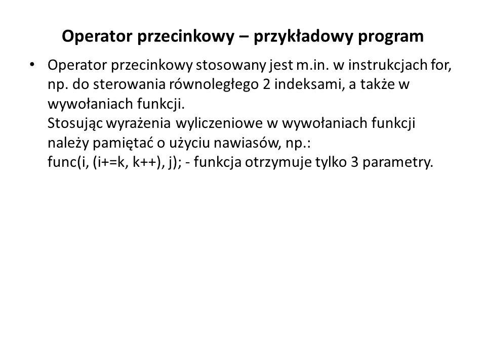 Operator przecinkowy – przykładowy program Operator przecinkowy stosowany jest m.in. w instrukcjach for, np. do sterowania równoległego 2 indeksami, a