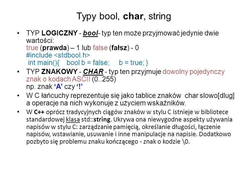 Typy bool, char, string TYP LOGICZNY - bool- typ ten może przyjmować jedynie dwie wartości: true (prawda) – 1 lub false (fałsz) - 0 #include int main(