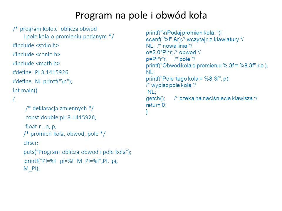 Program na pole i obwód koła /* program kolo.c oblicza obwod i pole koła o promieniu podanym */ #include #define PI 3.1415926 #define NL printf(