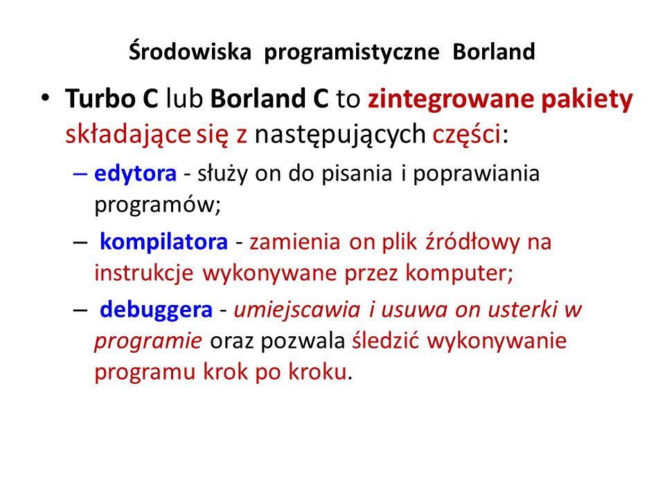 Środowiska programistyczne Borland Turbo C lub Borland C to zintegrowane pakiety składające się z następujących części: – edytora - służy on do pisani