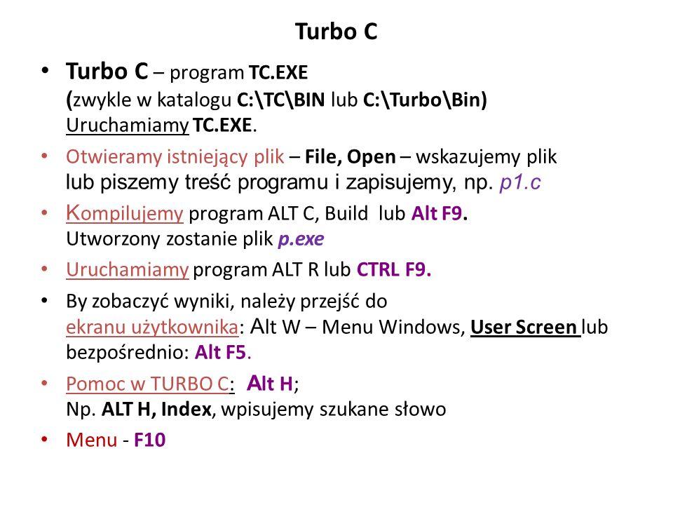 Turbo C Turbo C – program TC.EXE ( zwykle w katalogu C:\TC\BIN lub C:\Turbo\Bin) Uruchamiamy TC.EXE. Otwieramy istniejący plik – File, Open – wskazuje