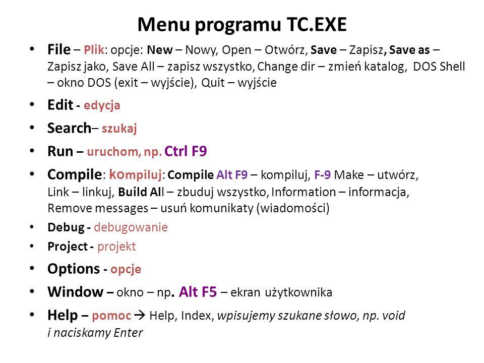 Menu programu TC.EXE File – Plik: opcje: New – Nowy, Open – Otwórz, Save – Zapisz, Save as – Zapisz jako, Save All – zapisz wszystko, Change dir – zmi
