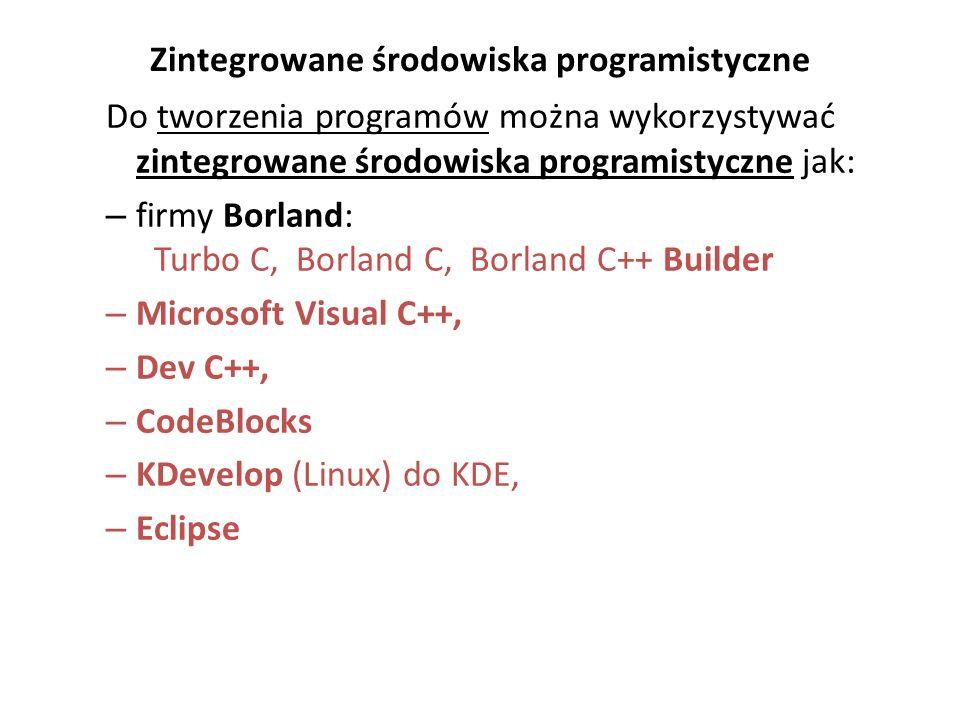 Zintegrowane środowiska programistyczne Do tworzenia programów można wykorzystywać zintegrowane środowiska programistyczne jak: – firmy Borland: Turbo
