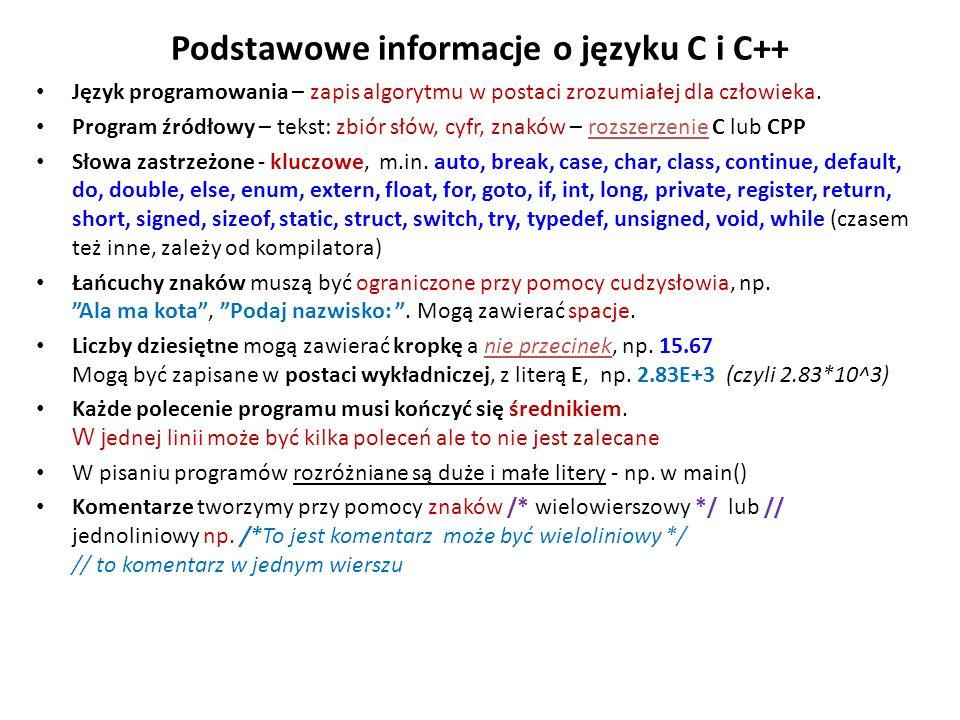 Podstawowe informacje o języku C i C++ Język programowania – zapis algorytmu w postaci zrozumiałej dla człowieka. Program źródłowy – tekst: zbiór słów