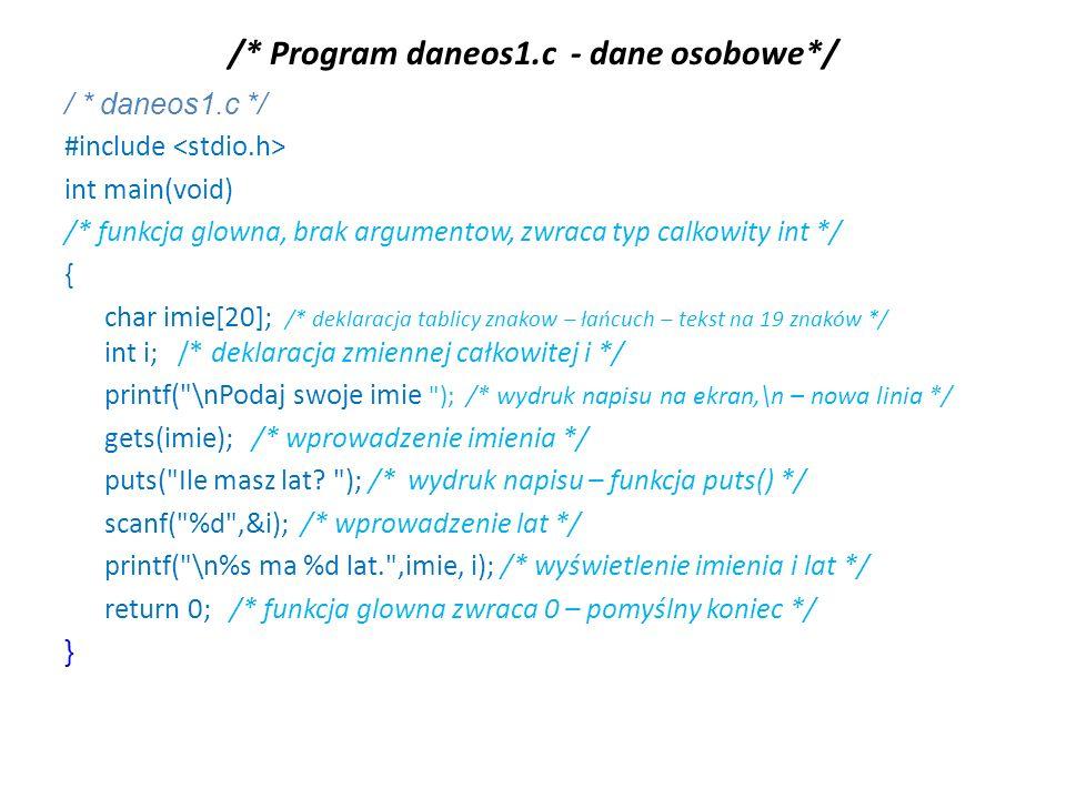 /* Program daneos1.c - dane osobowe*/ / * daneos1.c */ #include int main(void) /* funkcja glowna, brak argumentow, zwraca typ calkowity int */ { char