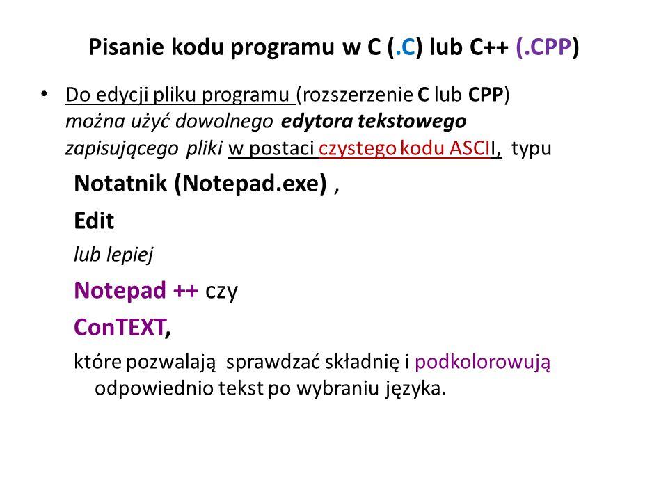 Pisanie kodu programu w C (.C) lub C++ (.CPP) Do edycji pliku programu (rozszerzenie C lub CPP) można użyć dowolnego edytora tekstowego zapisującego p