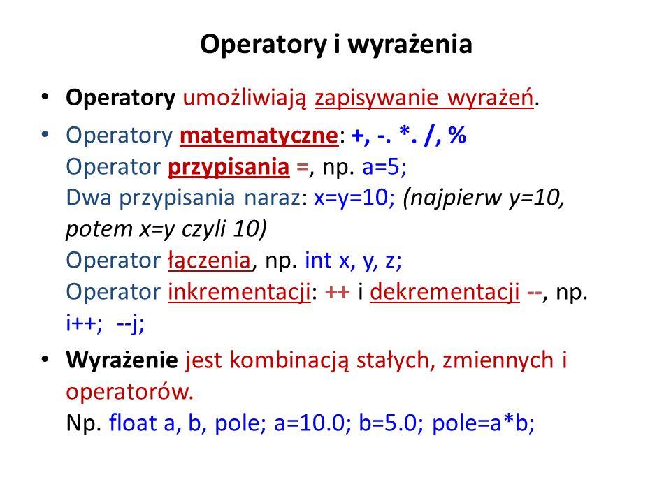 Operatory i wyrażenia Operatory umożliwiają zapisywanie wyrażeń. Operatory matematyczne: +, -. *. /, % Operator przypisania =, np. a=5; Dwa przypisani