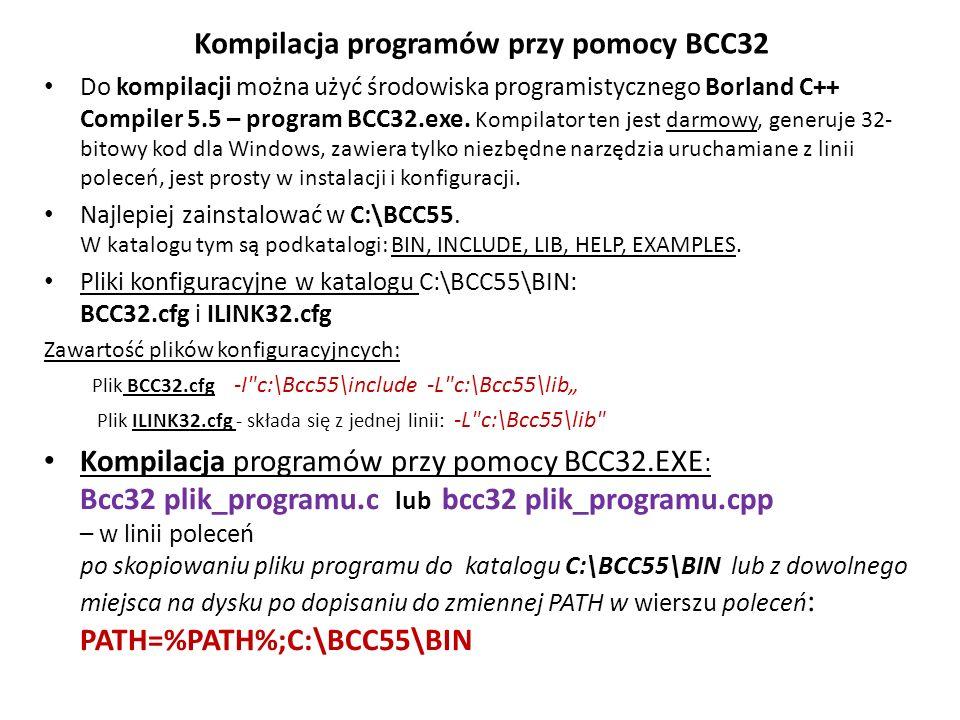 Kompilacja programów przy pomocy BCC32 Do kompilacji można użyć środowiska programistycznego Borland C++ Compiler 5.5 – program BCC32.exe. Kompilator