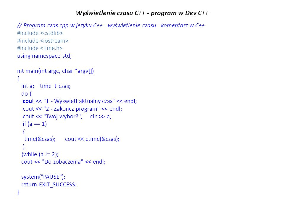 Wyświetlenie czasu C++ - program w Dev C++ // Program czas.cpp w jezyku C++ - wyświetlenie czasu - komentarz w C++ #include using namespace std; int m