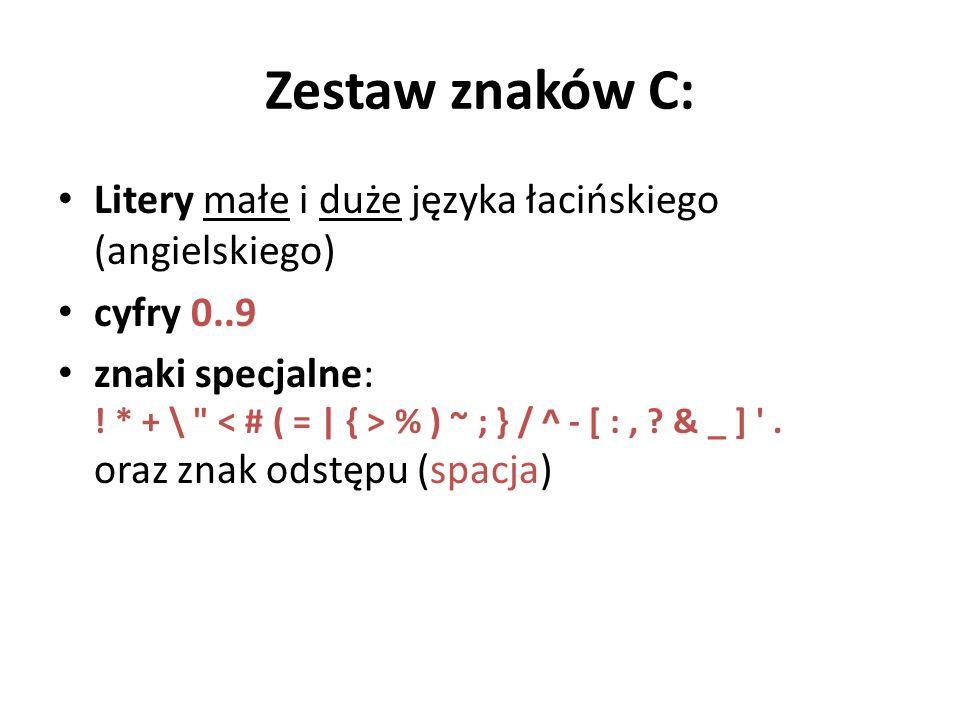 Zestaw znaków C: Litery małe i duże języka łacińskiego (angielskiego) cyfry 0..9 znaki specjalne: ! * + \