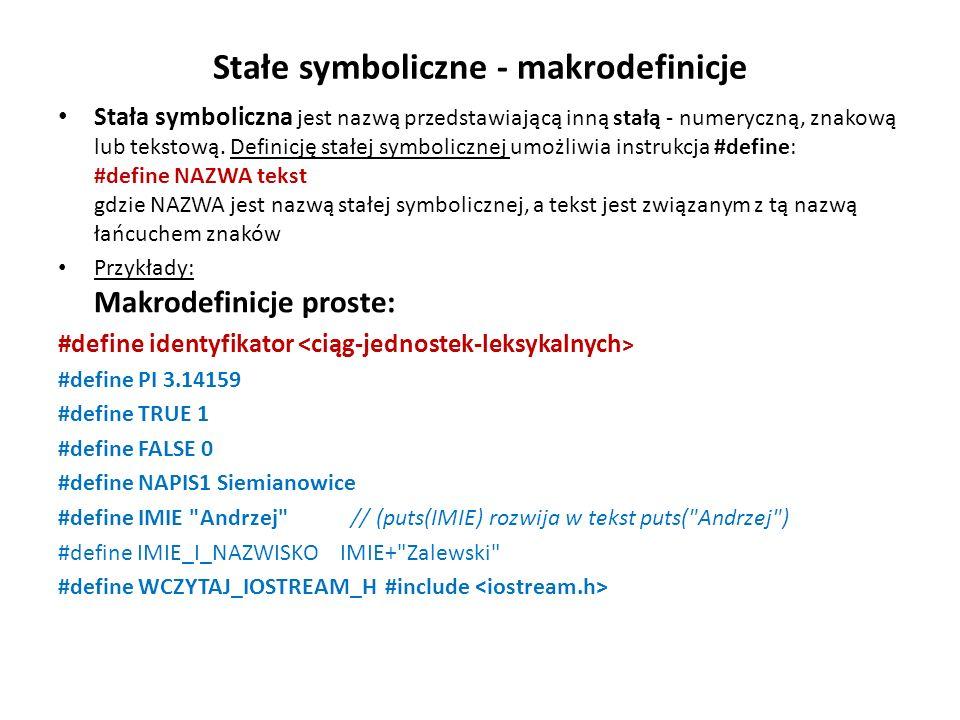 Stałe symboliczne - makrodefinicje Stała symboliczna jest nazwą przedstawiającą inną stałą - numeryczną, znakową lub tekstową. Definicję stałej symbol