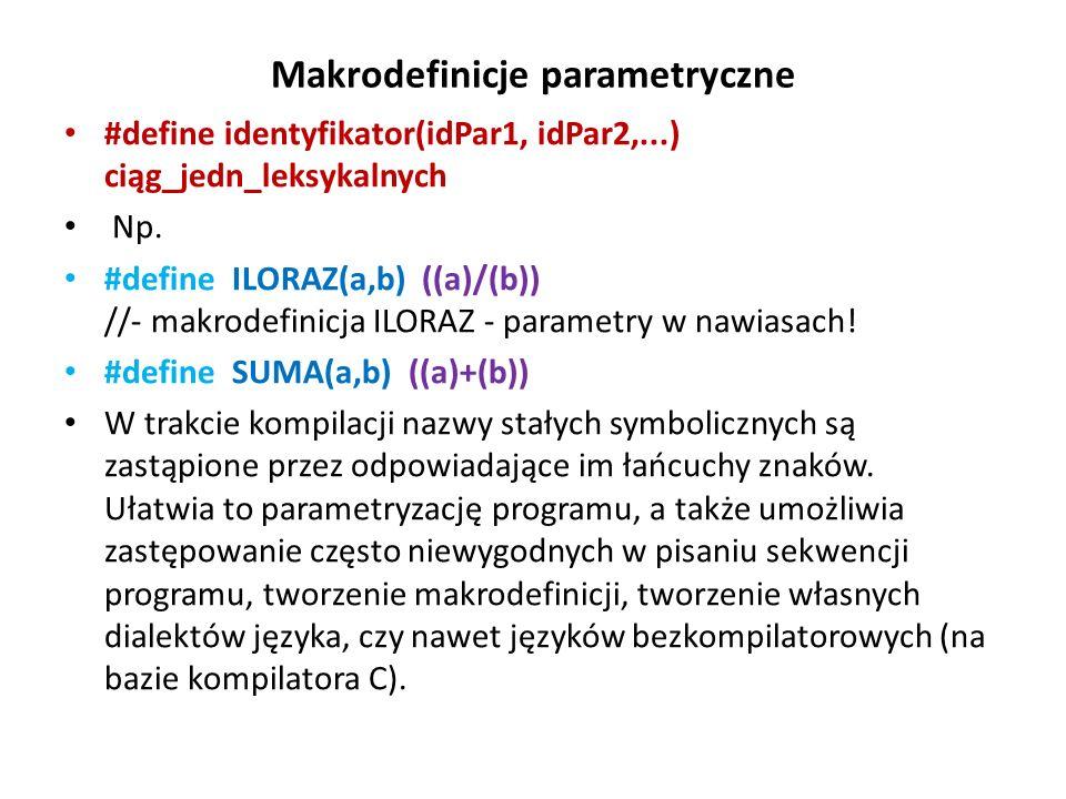 Makrodefinicje parametryczne #define identyfikator(idPar1, idPar2,...) ciąg_jedn_leksykalnych Np. #define ILORAZ(a,b) ((a)/(b)) //- makrodefinicja ILO