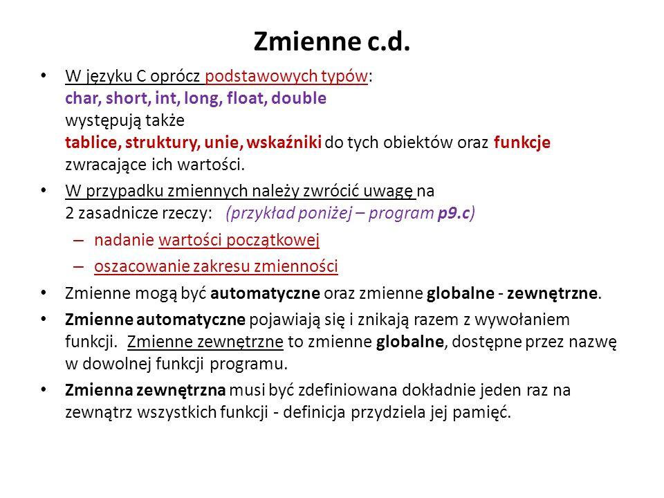 Zmienne c.d. W języku C oprócz podstawowych typów: char, short, int, long, float, double występują także tablice, struktury, unie, wskaźniki do tych o