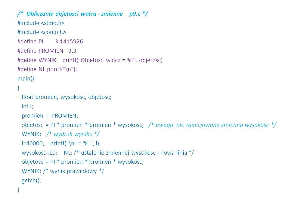 /* Obliczanie objetosci walca - zmienne p9.c */ #include #define PI 3.1415926 #define PROMIEN 3.3 #define WYNIK printf(