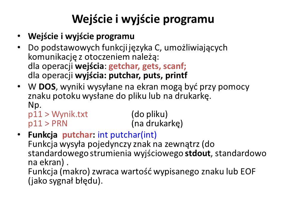 Wejście i wyjście programu Do podstawowych funkcji języka C, umożliwiających komunikację z otoczeniem należą: dla operacji wejścia: getchar, gets, sca