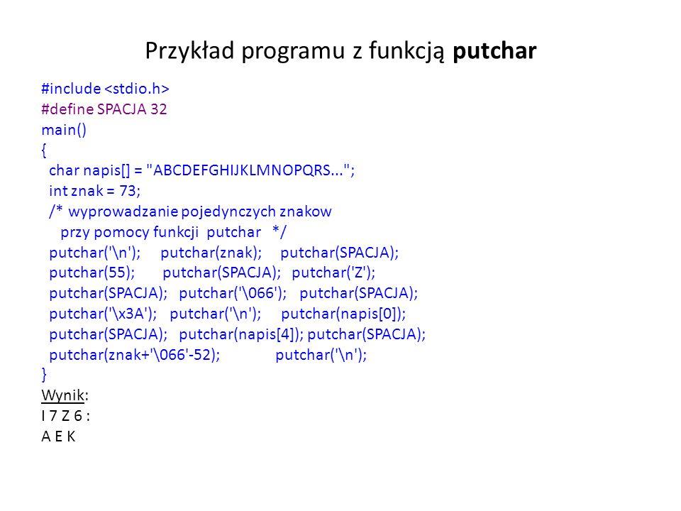 Przykład programu z funkcją putchar #include #define SPACJA 32 main() { char napis[] =