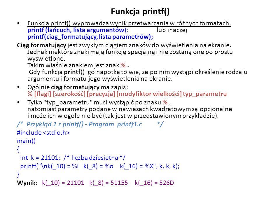 Funkcja printf() Funkcja printf() wyprowadza wynik przetwarzania w różnych formatach. printf (łańcuch, lista argumentów); lub inaczej printf(ciag_form
