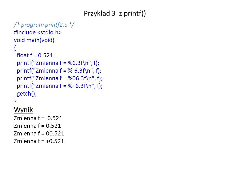 Przykład 3 z printf() /* program printf2.c */ #include void main(void) { float f = 0.521; printf(