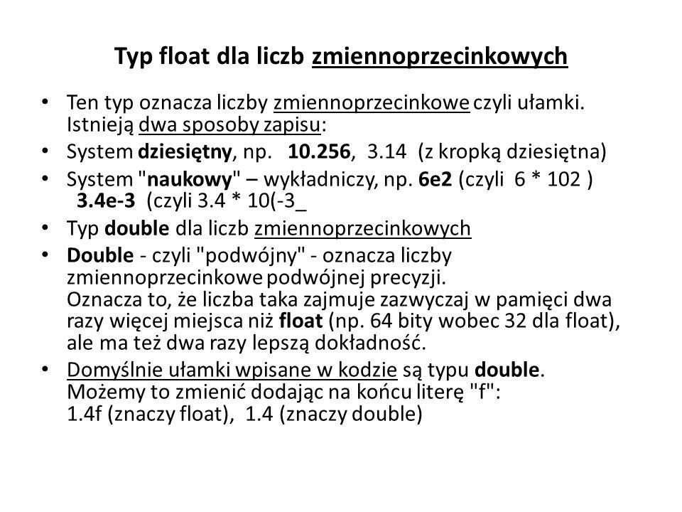 Typ float dla liczb zmiennoprzecinkowych Ten typ oznacza liczby zmiennoprzecinkowe czyli ułamki. Istnieją dwa sposoby zapisu: System dziesiętny, np. 1