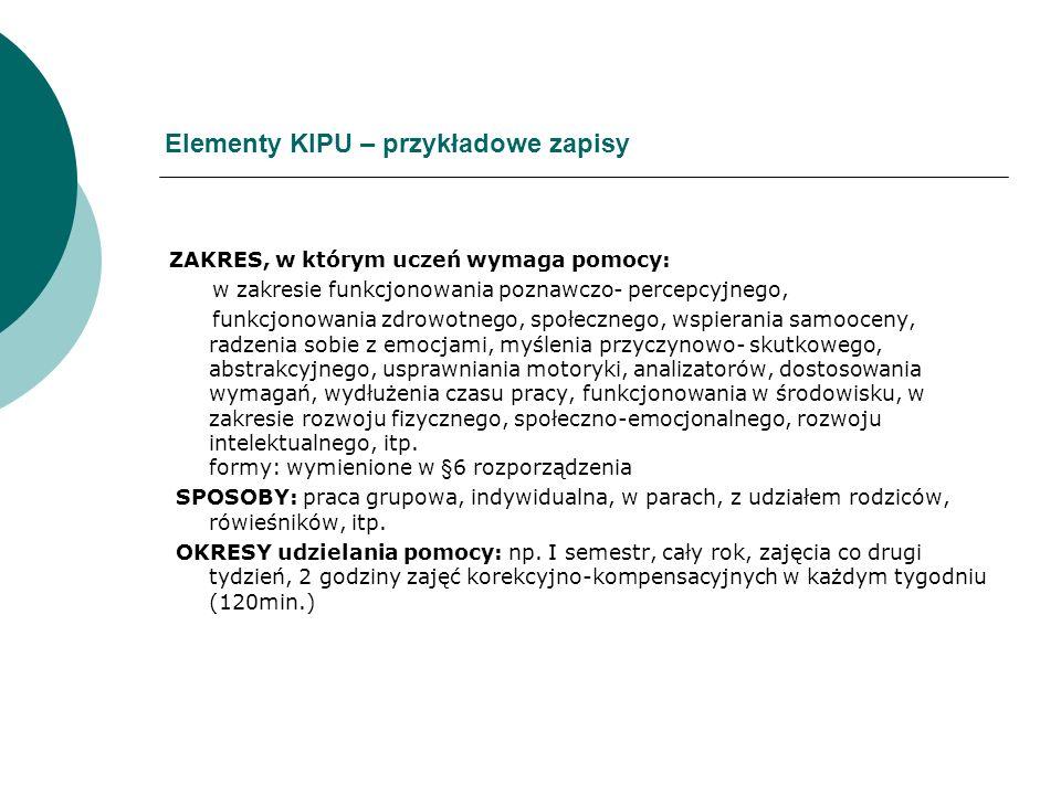 Elementy KIPU – przykładowe zapisy ZAKRES, w którym uczeń wymaga pomocy: w zakresie funkcjonowania poznawczo- percepcyjnego, funkcjonowania zdrowotneg